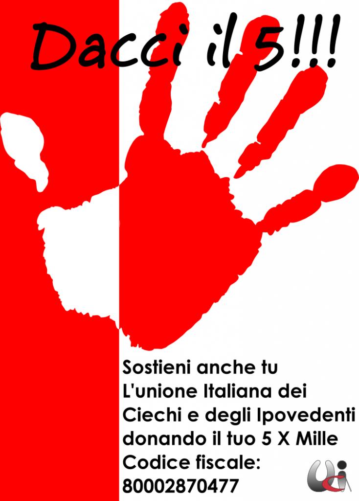 Dacci il 5!!! Sostieni anche tu L'unione Italiana dei Ciechi e degli Ipovedenti donando il tuo 5 X Mille. Codice fiscale: 80002870477